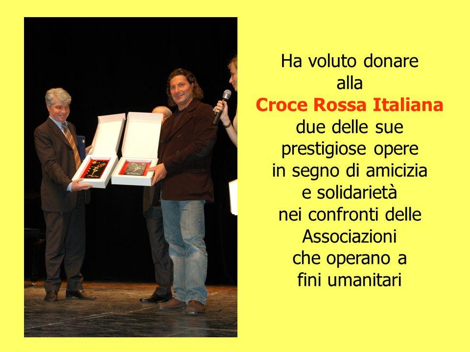 Ha voluto donare alla Croce Rossa Italiana due delle sue prestigiose opere in segno di amicizia e solidarietà nei confronti delle Associazioni che ope