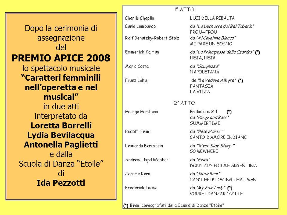 Dopo la cerimonia di assegnazione del PREMIO APICE 2008 lo spettacolo musicale Caratteri femminili nelloperetta e nel musical in due atti interpretato