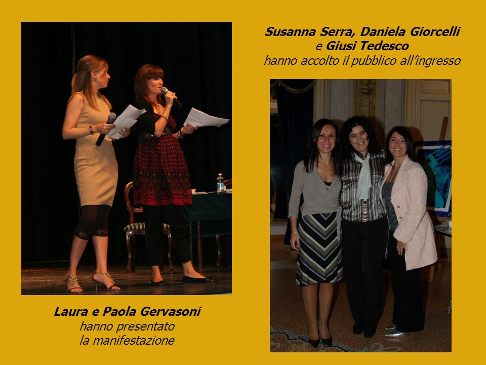 Laura e Paola Gervasoni hanno presentato la manifestazione Susanna Serra, Daniela Giorcelli e Giusi Tedesco hanno accolto il pubblico allingresso