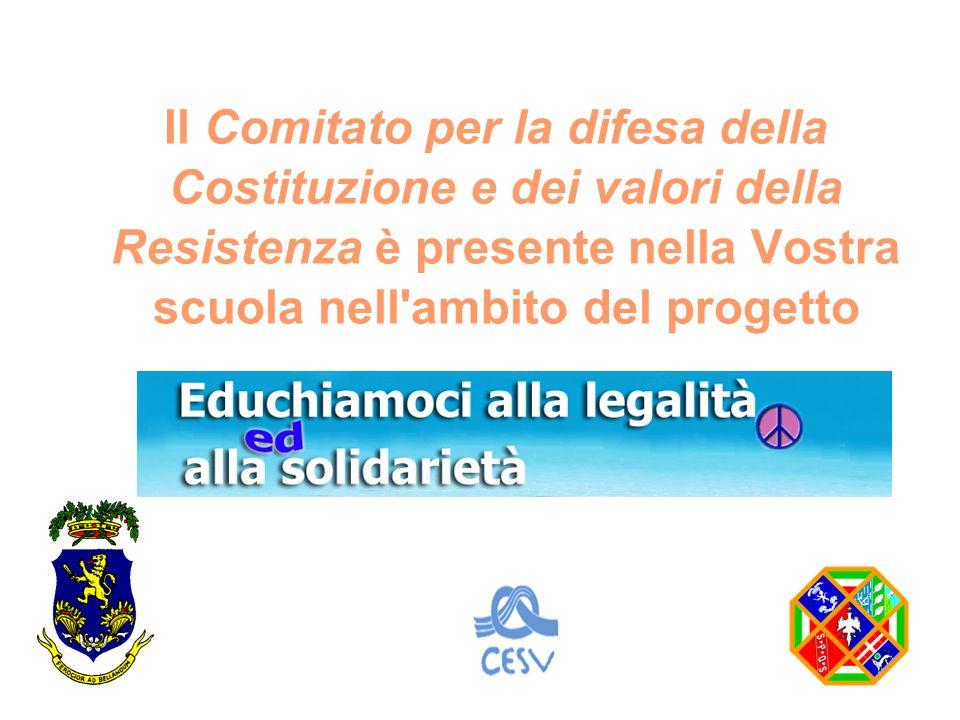 Il Comitato per la difesa della Costituzione e dei valori della Resistenza è presente nella Vostra scuola nell'ambito del progetto