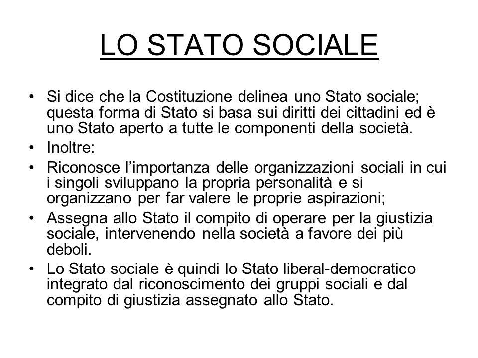 LO STATO SOCIALE Si dice che la Costituzione delinea uno Stato sociale; questa forma di Stato si basa sui diritti dei cittadini ed è uno Stato aperto