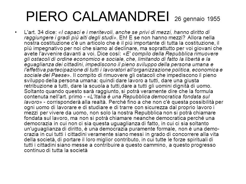 PIERO CALAMANDREI 26 gennaio 1955 L'art. 34 dice: «I capaci e i meritevoli, anche se privi di mezzi, hanno diritto di raggiungere i gradi piú alti deg