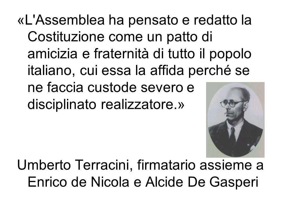 «L'Assemblea ha pensato e redatto la Costituzione come un patto di amicizia e fraternità di tutto il popolo italiano, cui essa la affida perché se ne