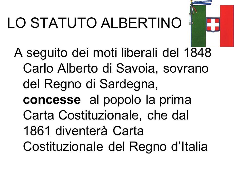 LO STATUTO ALBERTINO A seguito dei moti liberali del 1848 Carlo Alberto di Savoia, sovrano del Regno di Sardegna, concesse al popolo la prima Carta Co