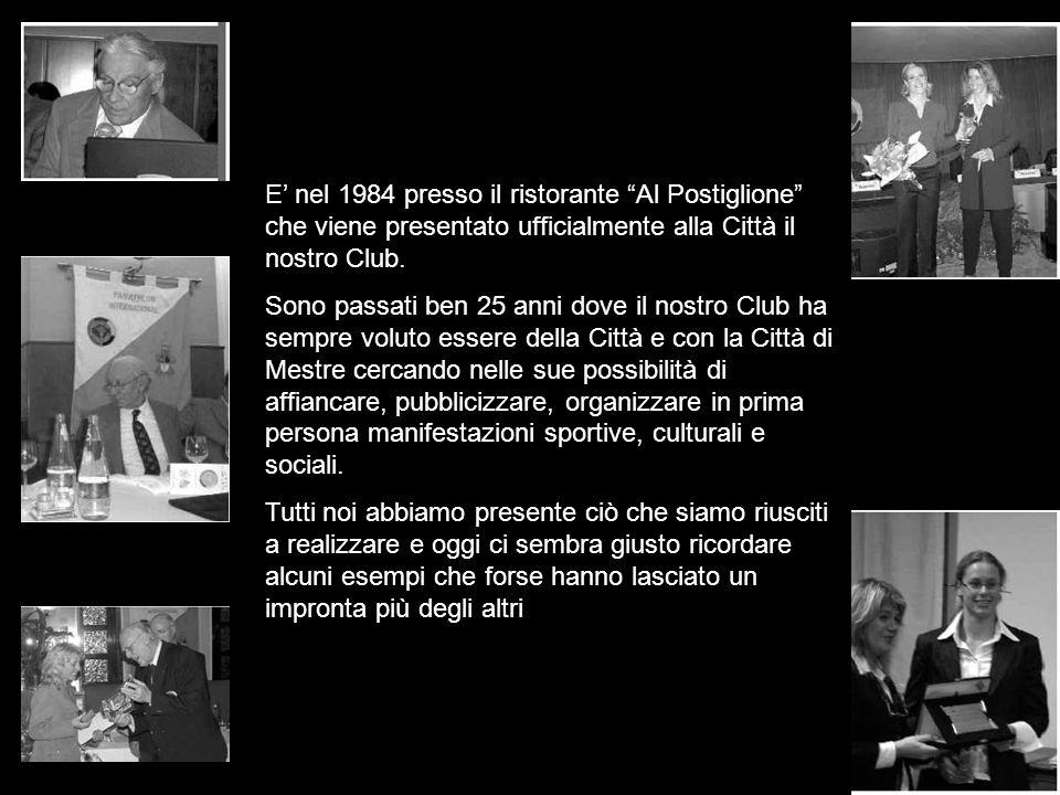 E nel 1984 presso il ristorante Al Postiglione che viene presentato ufficialmente alla Città il nostro Club. Sono passati ben 25 anni dove il nostro C