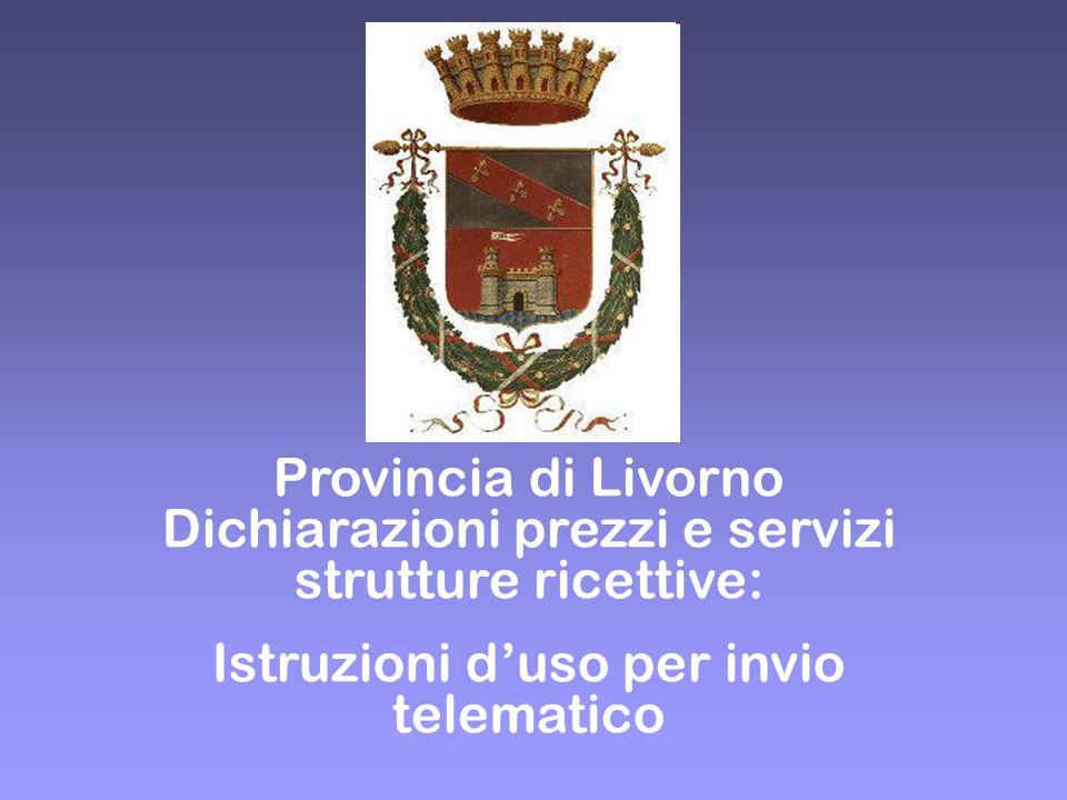Provincia di Livorno Dichiarazioni prezzi e servizi strutture ricettive: Istruzioni duso per invio telematico