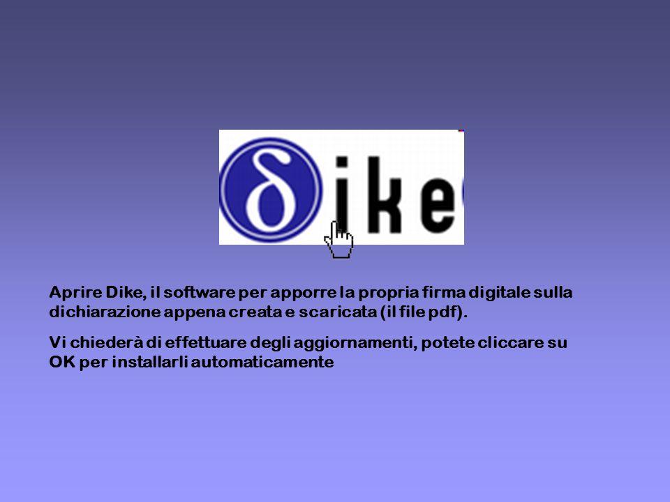 Aprire Dike, il software per apporre la propria firma digitale sulla dichiarazione appena creata e scaricata (il file pdf). Vi chiederà di effettuare
