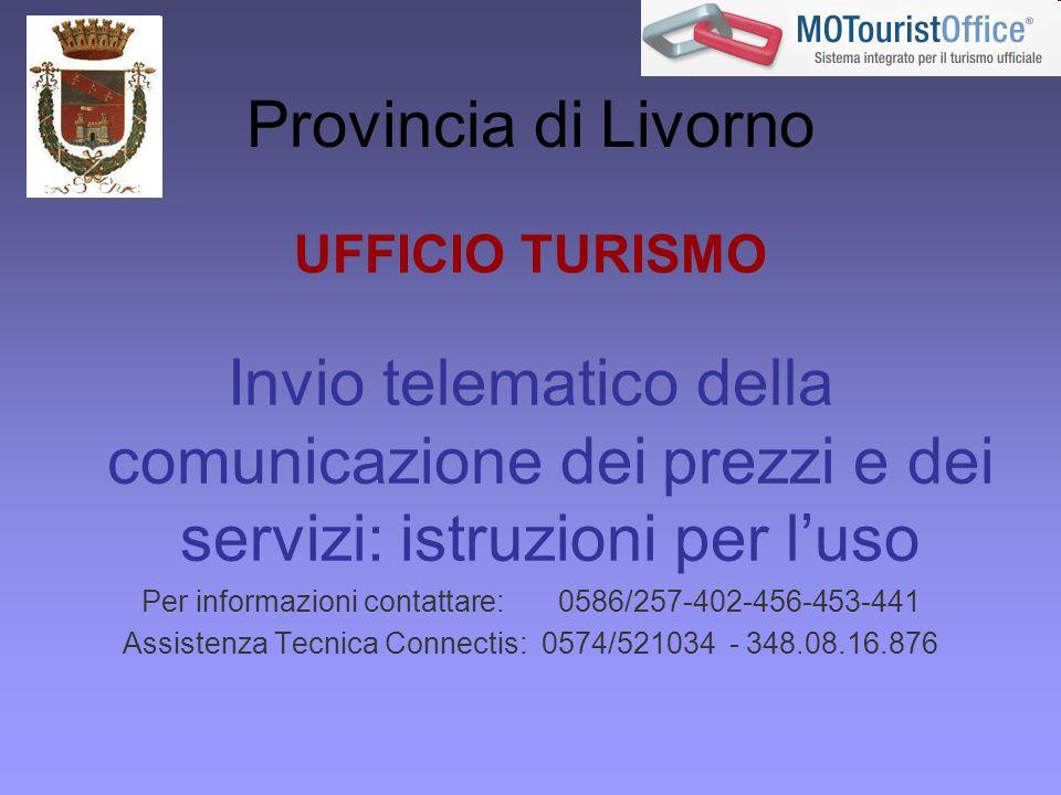 Provincia di Livorno UFFICIO TURISMO Invio telematico della comunicazione dei prezzi e dei servizi: istruzioni per luso Per informazioni contattare: 0