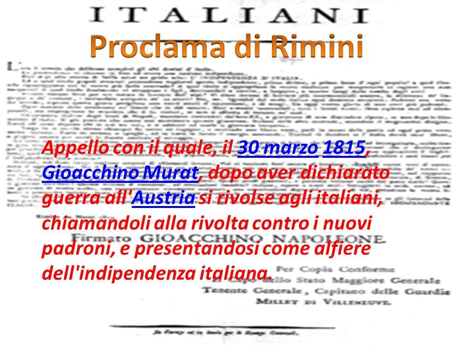Appello con il quale, il 30 marzo 1815, Gioacchino Murat, dopo aver dichiarato guerra all Austria si rivolse agli italiani, chiamandoli alla rivolta contro i nuovi padroni, e presentandosi come alfiere dell indipendenza italiana.30 marzo1815 Gioacchino MuratAustria