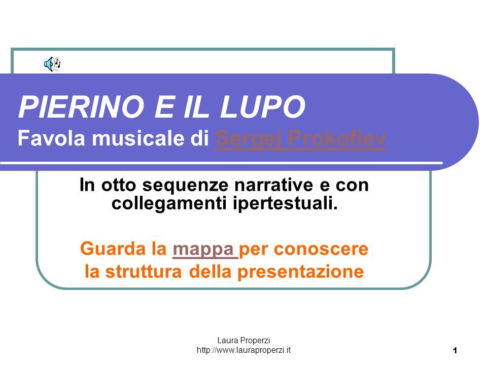 Laura Properzi http://www.lauraproperzi.it 1 PIERINO E IL LUPO Favola musicale di Sergej ProkofievSergej Prokofiev In otto sequenze narrative e con co