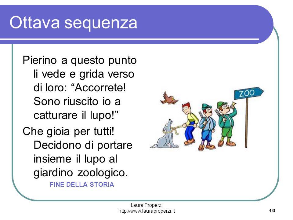 Laura Properzi http://www.lauraproperzi.it10 Ottava sequenza Pierino a questo punto li vede e grida verso di loro: Accorrete! Sono riuscito io a cattu