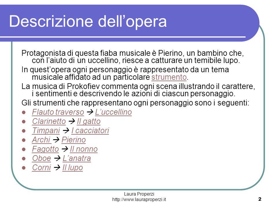 Laura Properzi http://www.lauraproperzi.it2 Descrizione dellopera Protagonista di questa fiaba musicale è Pierino, un bambino che, con laiuto di un uc