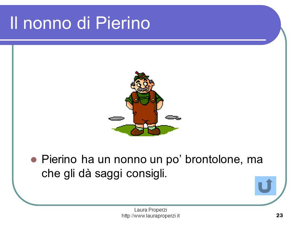 Laura Properzi http://www.lauraproperzi.it23 Il nonno di Pierino Pierino ha un nonno un po brontolone, ma che gli dà saggi consigli.