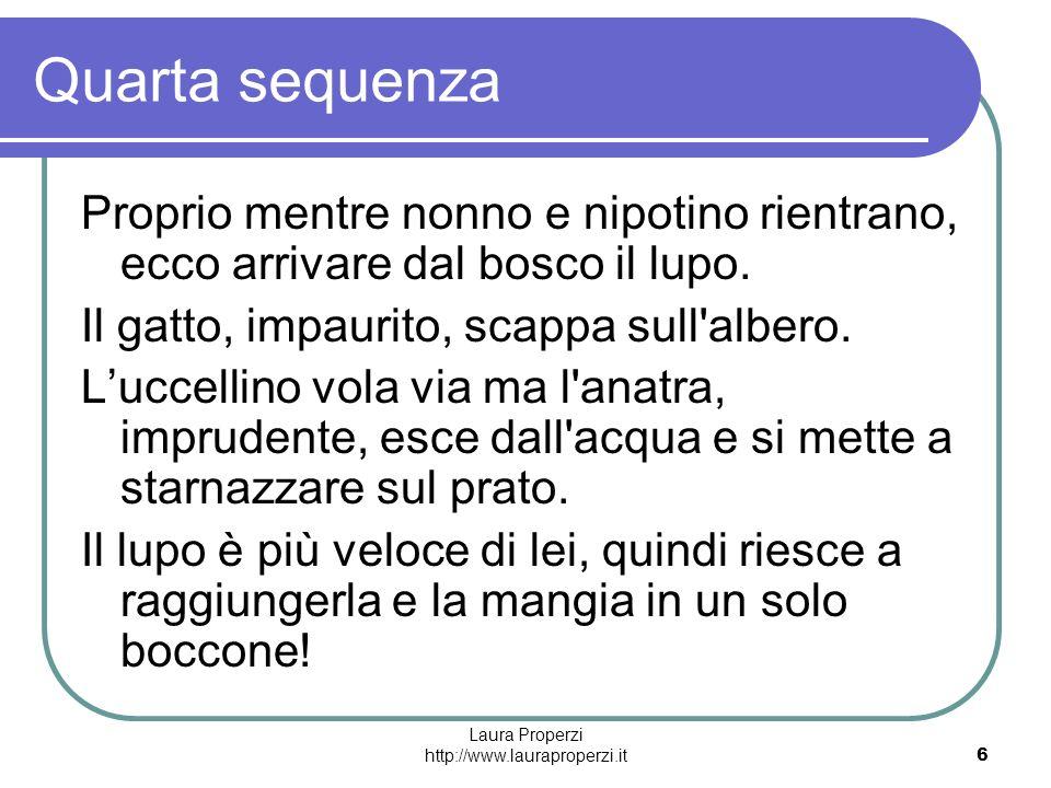 Laura Properzi http://www.lauraproperzi.it6 Quarta sequenza Proprio mentre nonno e nipotino rientrano, ecco arrivare dal bosco il lupo. Il gatto, impa