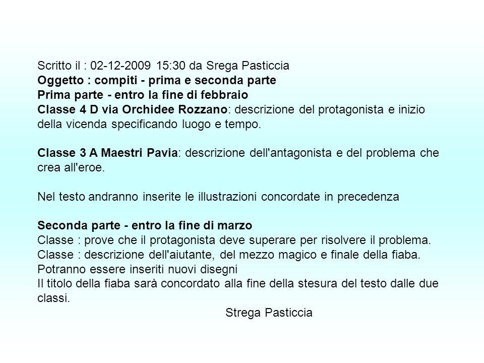 Scritto il : 02-12-2009 15:30 da Srega Pasticcia Oggetto : compiti - prima e seconda parte Prima parte - entro la fine di febbraio Classe 4 D via Orch