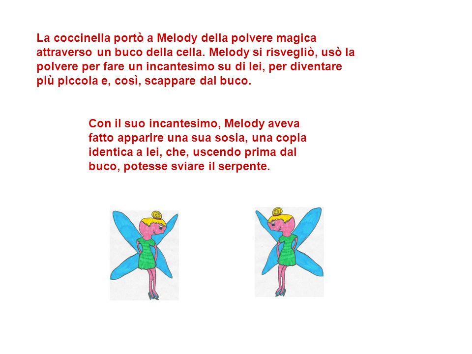 La coccinella portò a Melody della polvere magica attraverso un buco della cella. Melody si risvegliò, usò la polvere per fare un incantesimo su di le