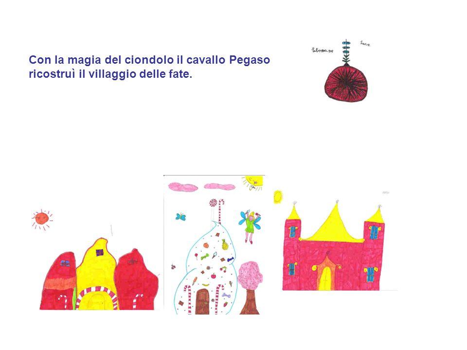 Con la magia del ciondolo il cavallo Pegaso ricostruì il villaggio delle fate.