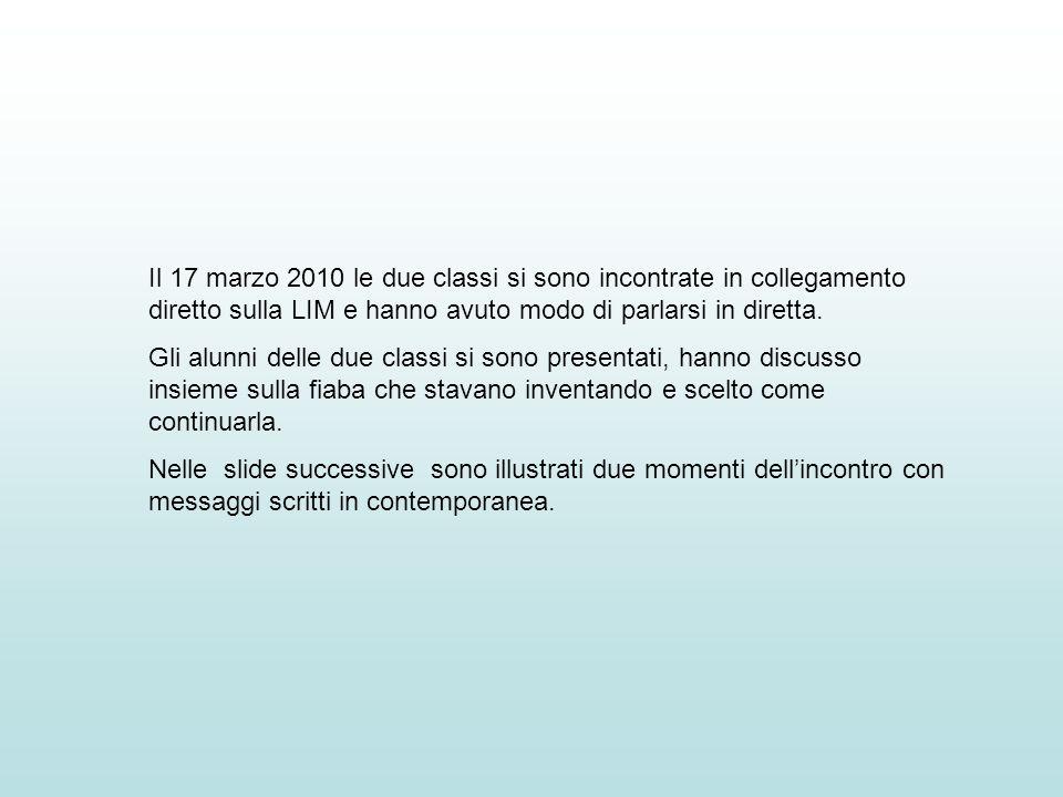 Il 17 marzo 2010 le due classi si sono incontrate in collegamento diretto sulla LIM e hanno avuto modo di parlarsi in diretta. Gli alunni delle due cl