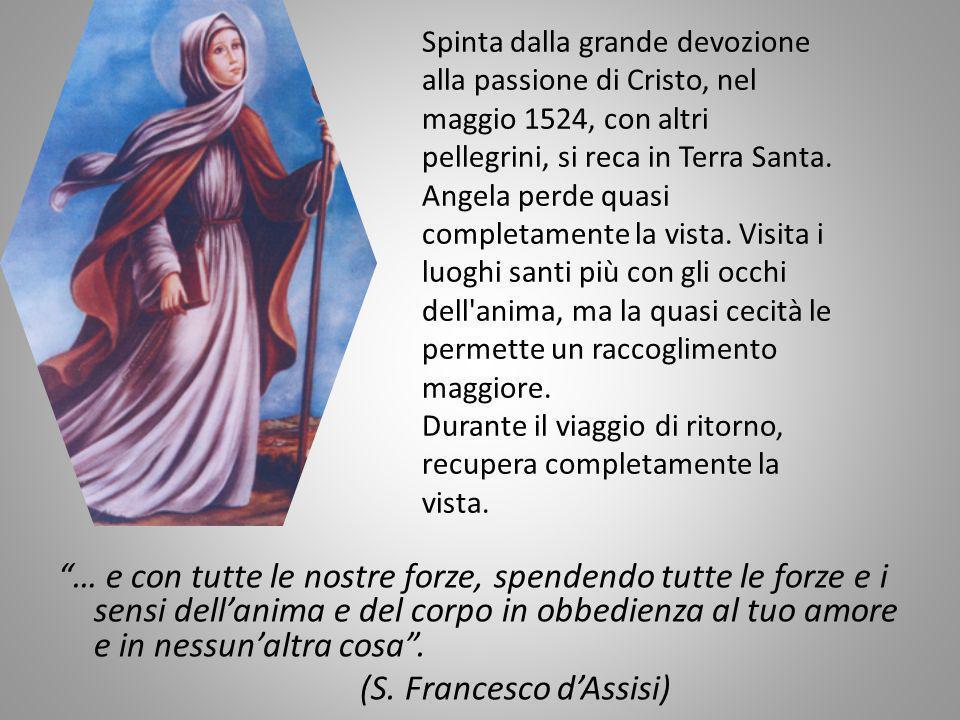 Spinta dalla grande devozione alla passione di Cristo, nel maggio 1524, con altri pellegrini, si reca in Terra Santa. Angela perde quasi completamente