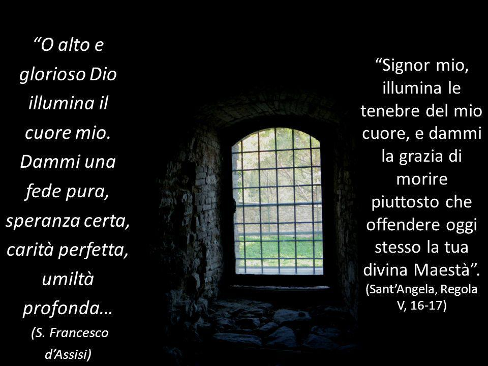 Signor mio, illumina le tenebre del mio cuore, e dammi la grazia di morire piuttosto che offendere oggi stesso la tua divina Maestà. (SantAngela, Rego