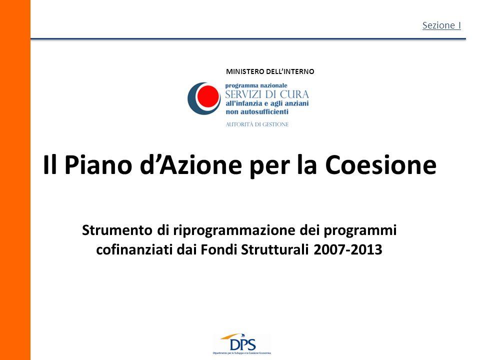 MINISTERO DELLINTERNO Il Piano dAzione per la Coesione Sezione I Strumento di riprogrammazione dei programmi cofinanziati dai Fondi Strutturali 2007-2013