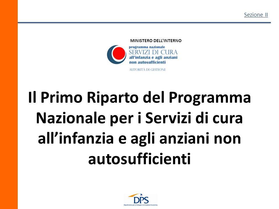 Il Primo Riparto del Programma Nazionale per i Servizi di cura allinfanzia e agli anziani non autosufficienti Sezione II MINISTERO DELLINTERNO