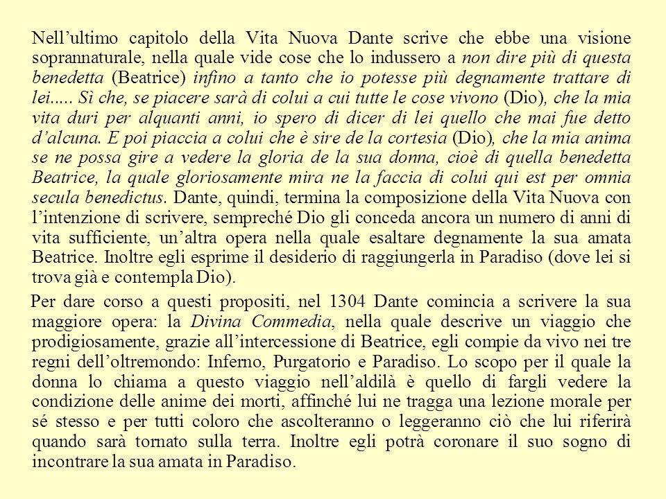 Nellultimo capitolo della Vita Nuova Dante scrive che ebbe una visione soprannaturale, nella quale vide cose che lo indussero a non dire più di questa