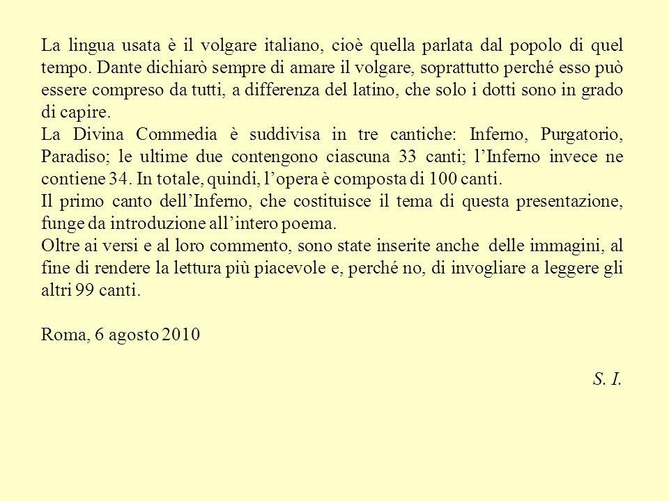 La lingua usata è il volgare italiano, cioè quella parlata dal popolo di quel tempo. Dante dichiarò sempre di amare il volgare, soprattutto perché ess