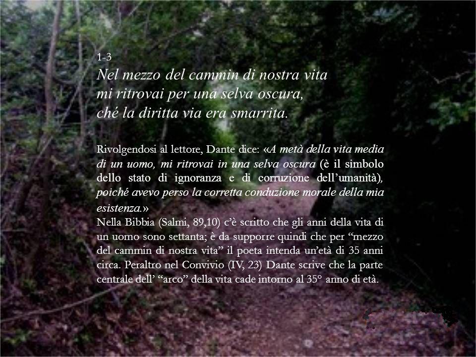 1-3 Nel mezzo del cammin di nostra vita mi ritrovai per una selva oscura, ché la diritta via era smarrita. Rivolgendosi al lettore, Dante dice: «A met