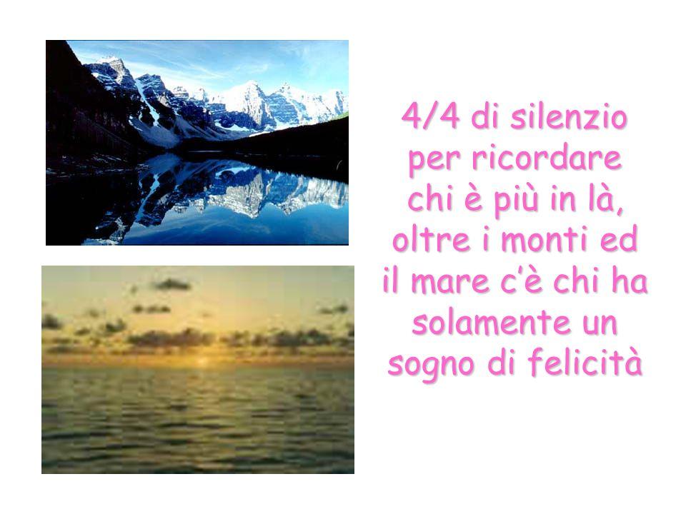 4/4 di silenzio per ricordare chi è più in là, oltre i monti ed il mare cè chi ha solamente un sogno di felicità