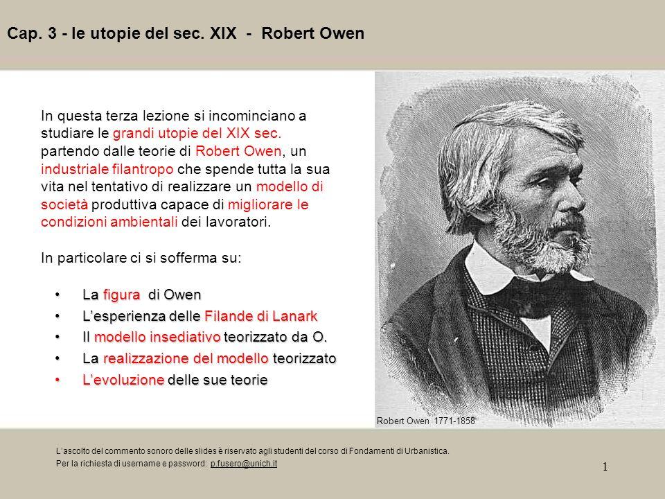 2 - industriale filantropo Robert Owen (1771-1858) è considerato uno dei padri fondatori del movimento di pensiero in cui affondano le radici dellurbanistica moderna: gli Utopisti del XIX sec.