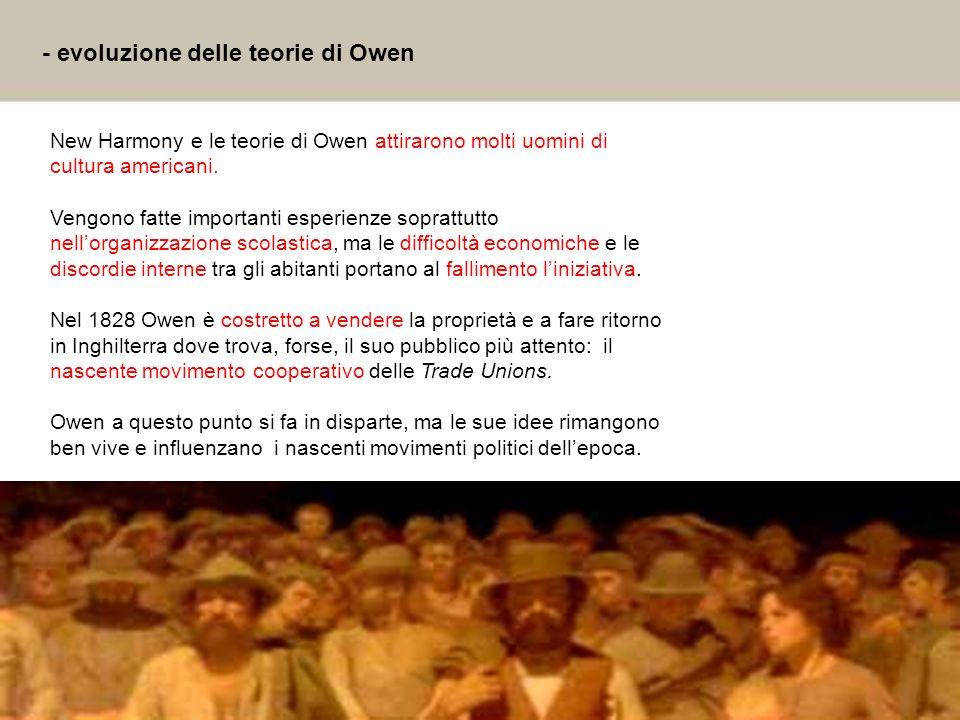 16 - evoluzione delle teorie di Owen New Harmony e le teorie di Owen attirarono molti uomini di cultura americani. Vengono fatte importanti esperienze