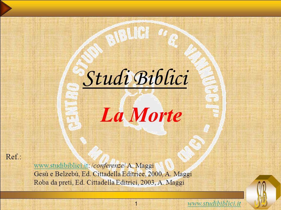 www.studibiblici.it 1 Studi Biblici La Morte Ref.: www.studibiblici.itwww.studibiblici.it: /conferenze/ A. Maggi Gesù e Belzebù, Ed. Cittadella Editri