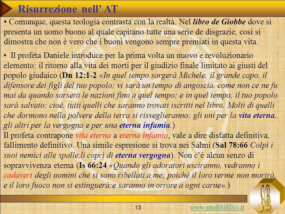 www.studibiblici.it 13 Risurrezione nell AT Comunque, questa teologia contrasta con la realtà. Nel libro de Giobbe dove si presenta un uomo buono al q