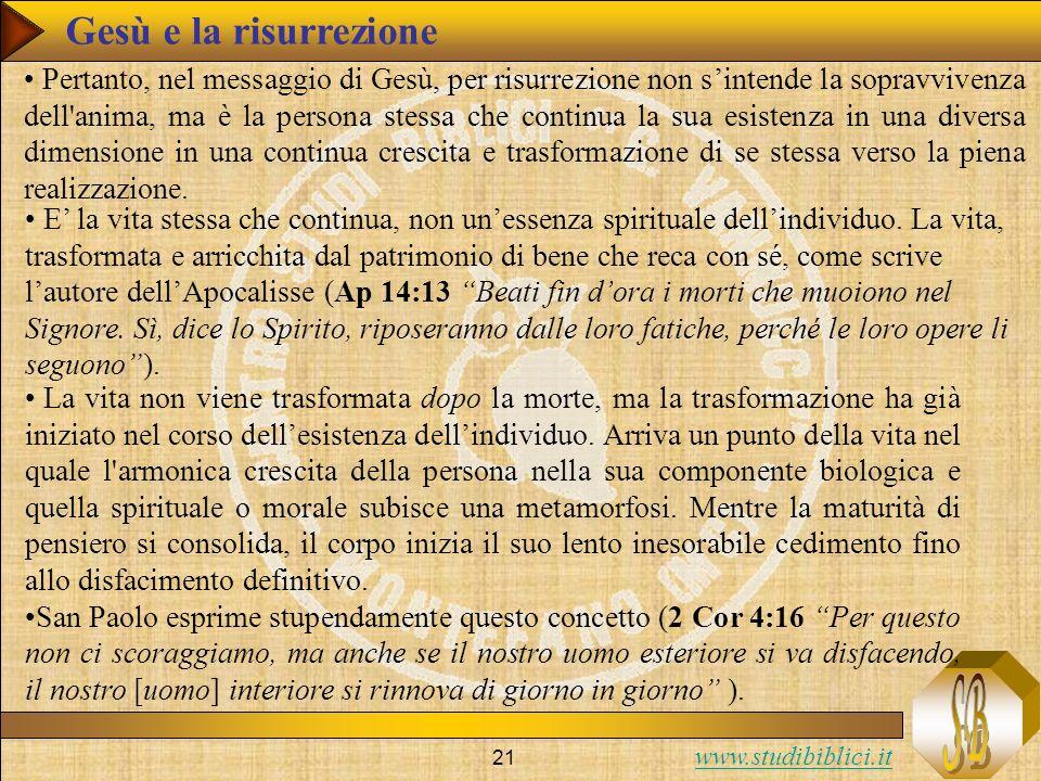 www.studibiblici.it 21 Pertanto, nel messaggio di Gesù, per risurrezione non sintende la sopravvivenza dell'anima, ma è la persona stessa che continua