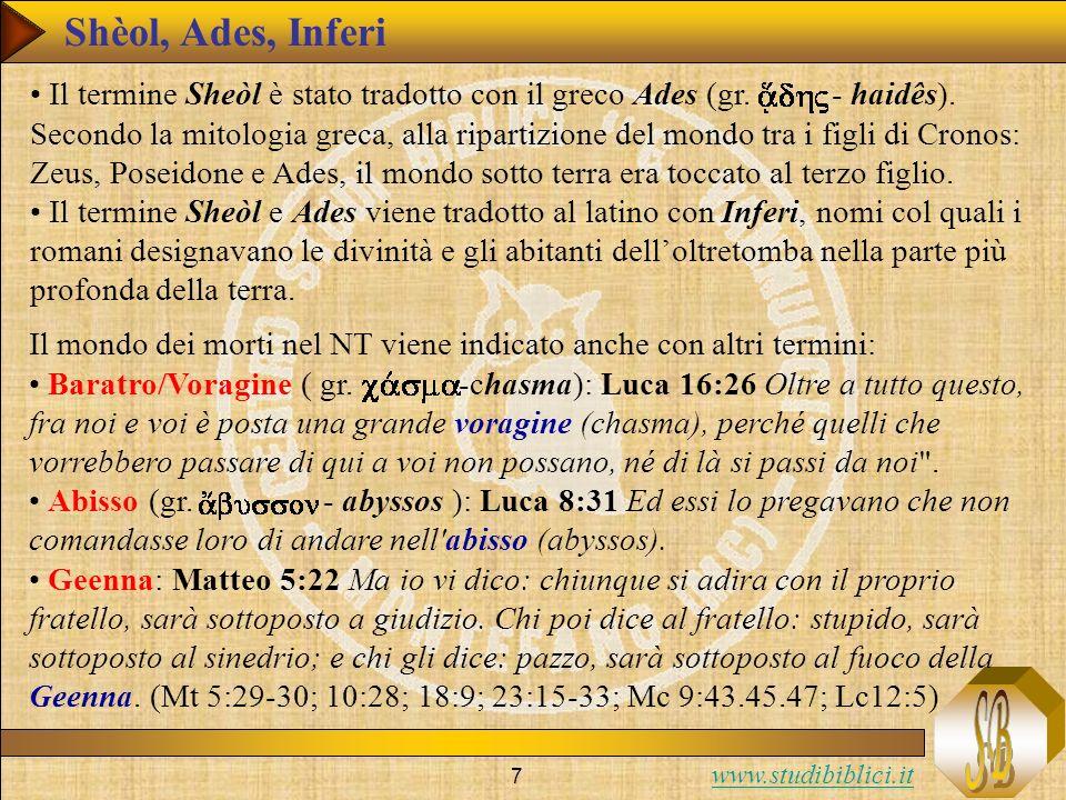 www.studibiblici.it 7 Il termine Sheòl è stato tradotto con il greco Ades (gr. - haidês). Secondo la mitologia greca, alla ripartizione del mondo tra