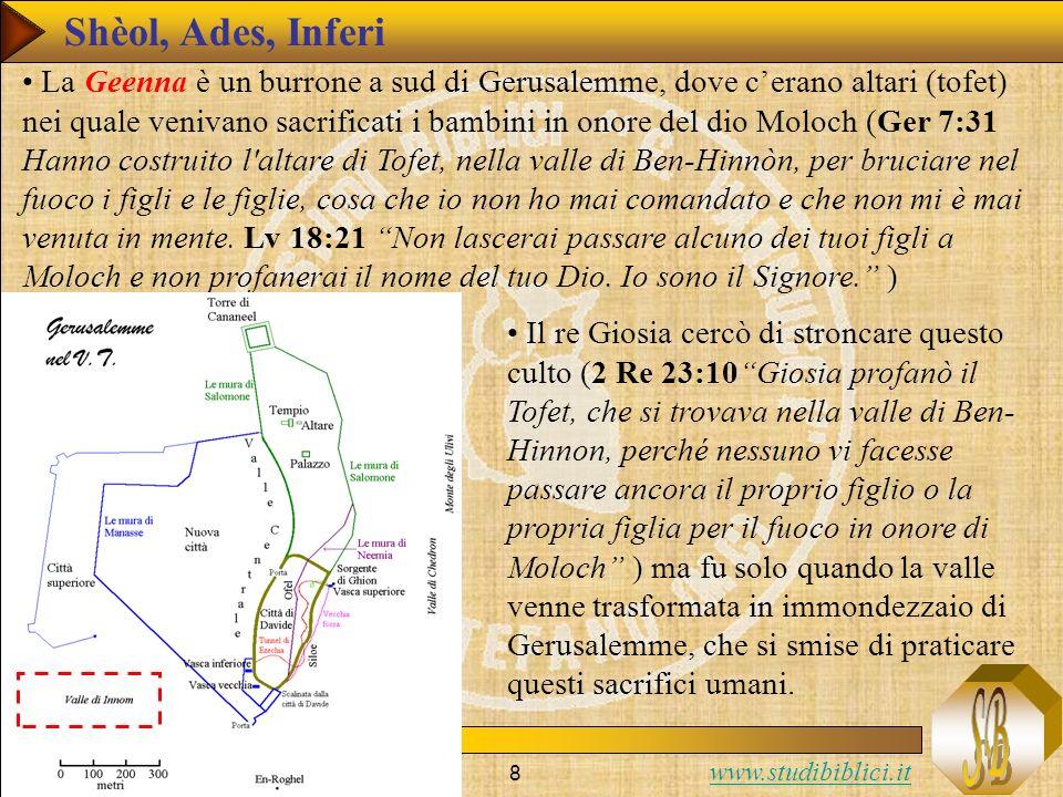 www.studibiblici.it 8 La Geenna è un burrone a sud di Gerusalemme, dove cerano altari (tofet) nei quale venivano sacrificati i bambini in onore del di