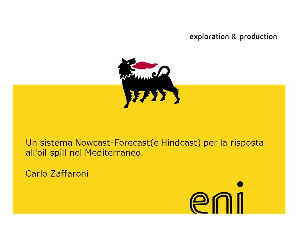 www.eni.it Un sistema Nowcast-Forecast(e Hindcast) per la risposta all'oil spill nel Mediterraneo. Carlo Zaffaroni