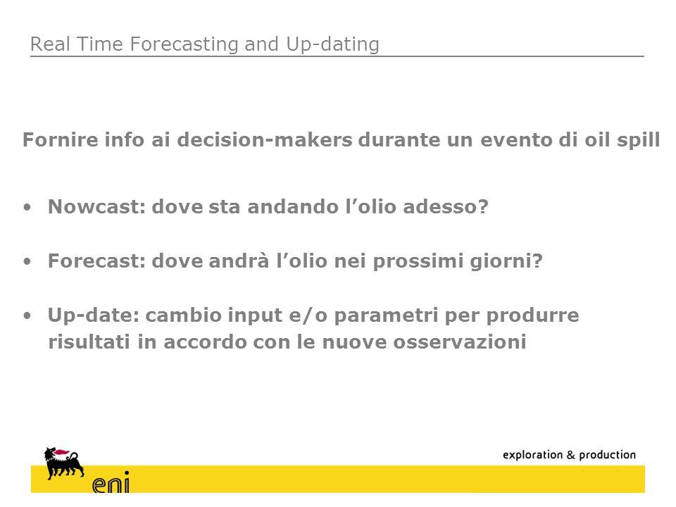 Real Time Forecasting and Up-dating Fornire info ai decision-makers durante un evento di oil spill Nowcast: dove sta andando lolio adesso? Forecast: d