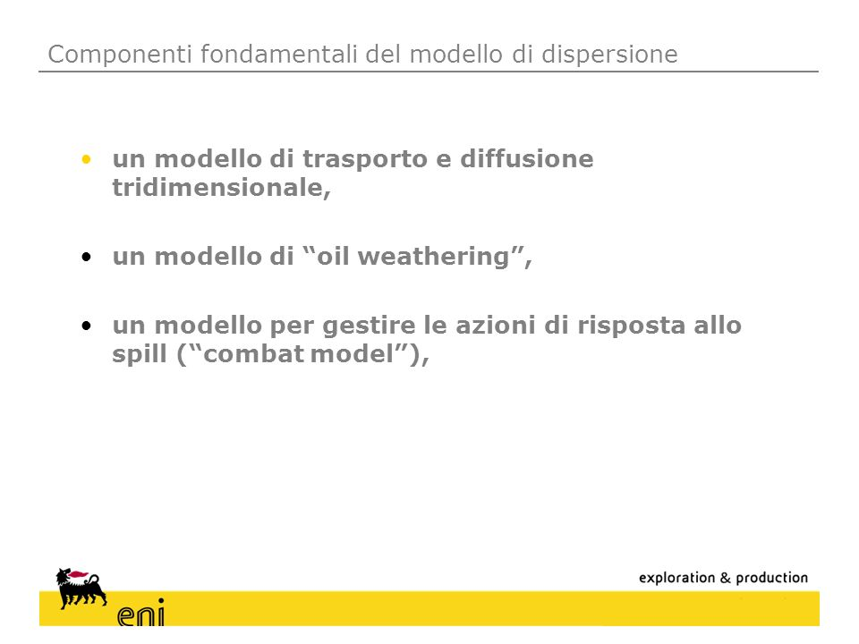 Componenti fondamentali del modello di dispersione un modello di trasporto e diffusione tridimensionale, un modello di oil weathering, un modello per
