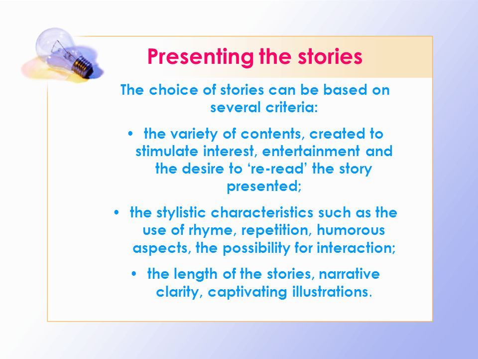 Presenting the stories The choice of stories can be based on several criteria: the variety of contents, created to stimulate interest, entertainment a