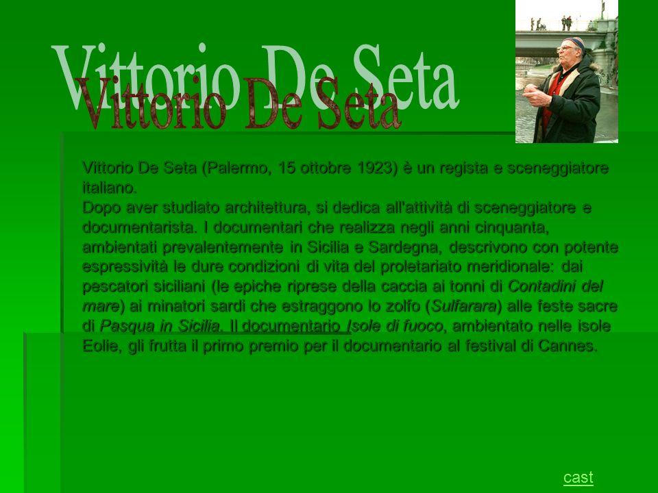 Vittorio De Seta (Palermo, 15 ottobre 1923) è un regista e sceneggiatore italiano.