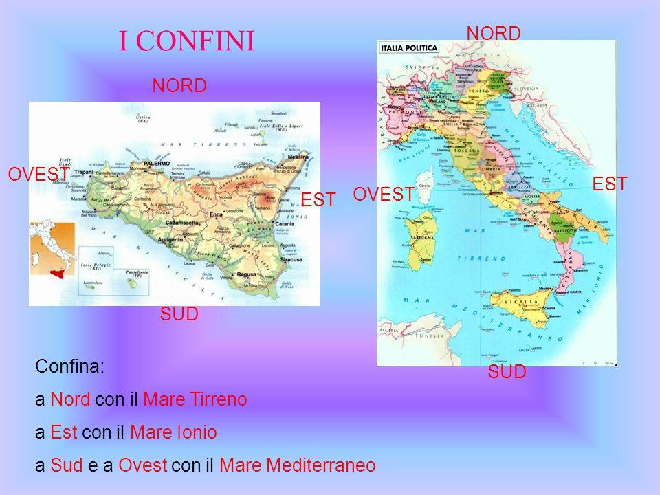 Confina: a Nord con il Mare Tirreno a Est con il Mare Ionio a Sud e a Ovest con il Mare Mediterraneo EST OVEST NORD SUD NORD SUD OVEST EST I CONFINI