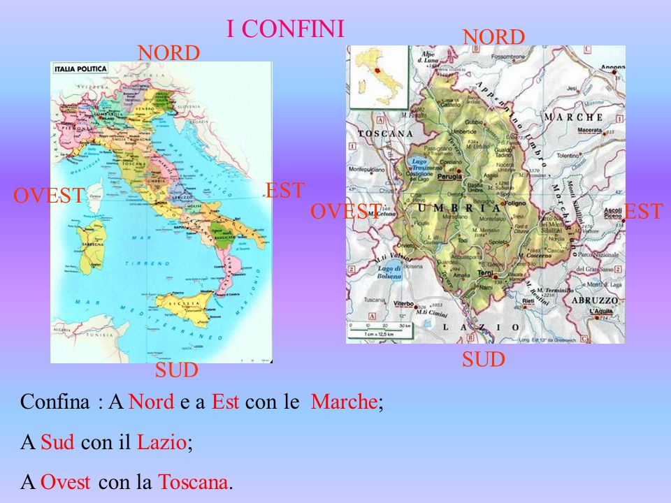 SUD OVEST NORD EST NORD OVESTEST Confina : A Nord e a Est con le Marche; A Sud con il Lazio; A Ovest con la Toscana. I CONFINI
