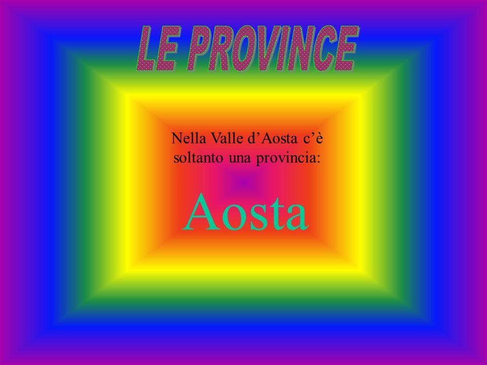 Nella Valle dAosta cè soltanto una provincia: Aosta