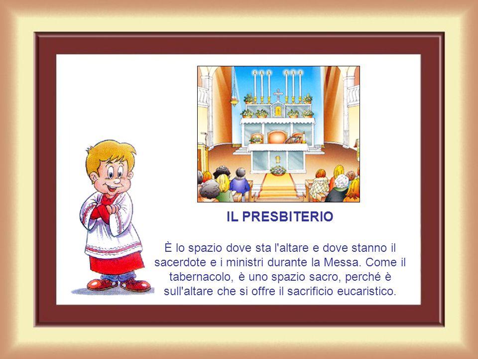 IL PRESBITERIO È lo spazio dove sta l altare e dove stanno il sacerdote e i ministri durante la Messa.