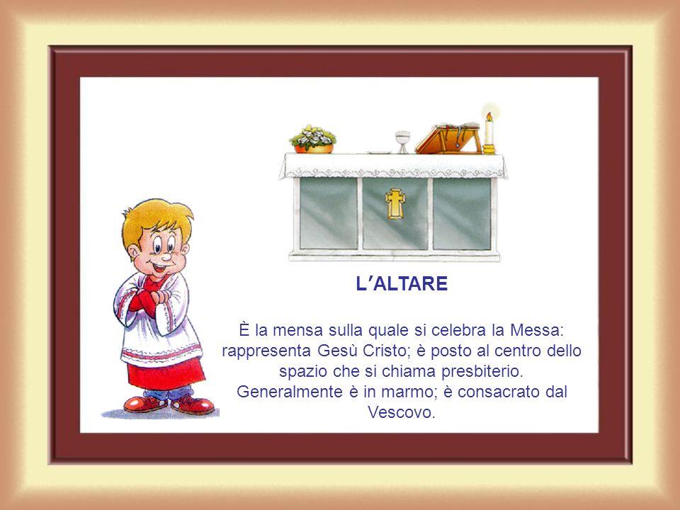 LALTARE È la mensa sulla quale si celebra la Messa: rappresenta Gesù Cristo; è posto al centro dello spazio che si chiama presbiterio.