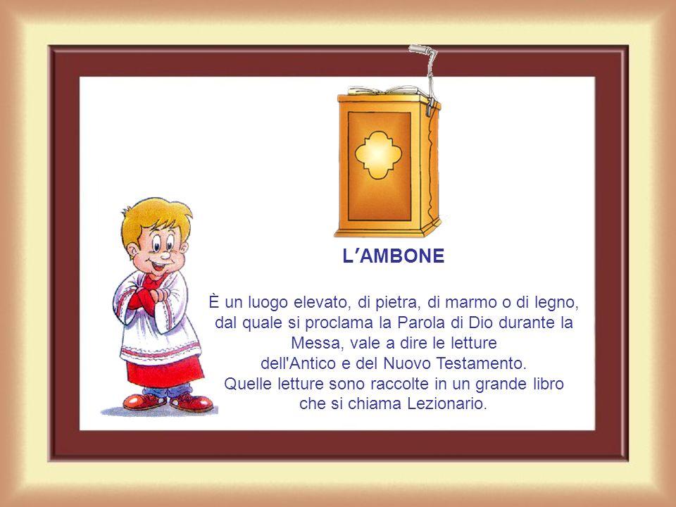 LAMBONE È un luogo elevato, di pietra, di marmo o di legno, dal quale si proclama la Parola di Dio durante la Messa, vale a dire le letture dell Antico e del Nuovo Testamento.