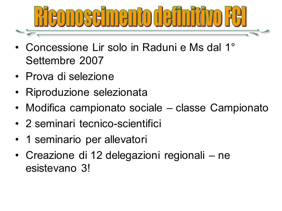 Concessione Lir solo in Raduni e Ms dal 1° Settembre 2007 Prova di selezione Riproduzione selezionata Modifica campionato sociale – classe Campionato