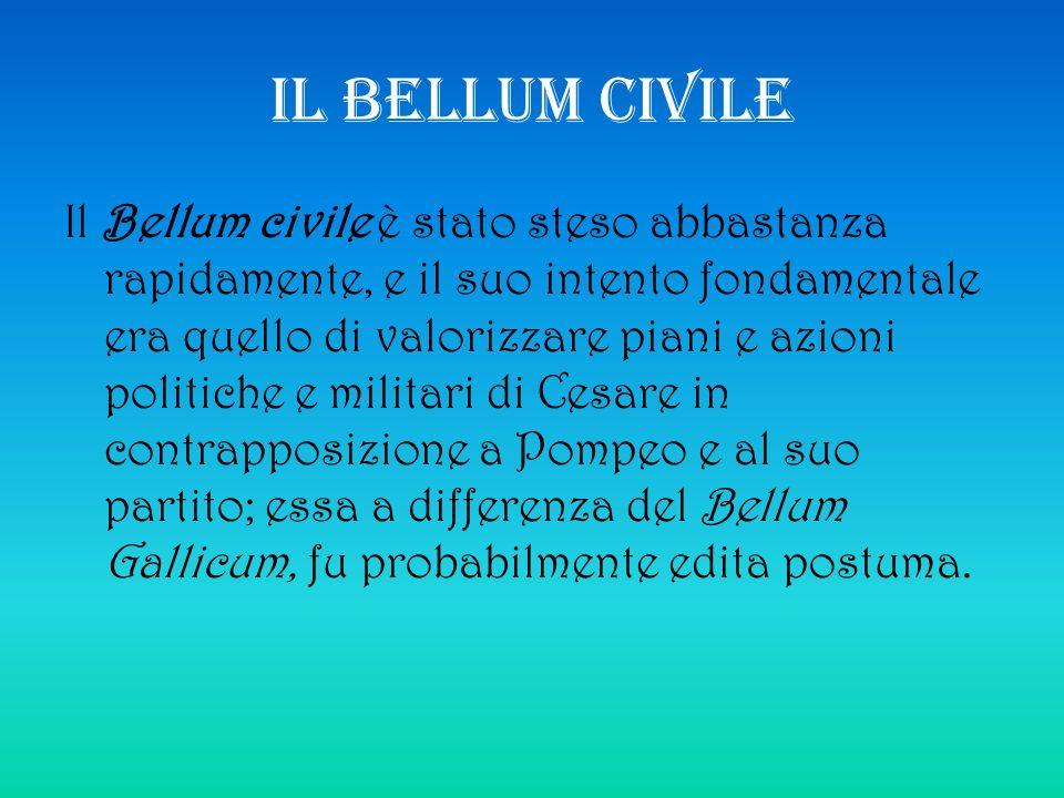 IL BELLUM CIVILE Il Bellum civile è stato steso abbastanza rapidamente, e il suo intento fondamentale era quello di valorizzare piani e azioni politic